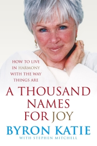 A Thousand Names For Joy – Byron Katie & Stephen Mitchell
