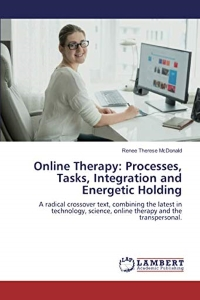 Online Therapy: Processes, Tasks, Integration and Energetic Holding – Renee Therese McDonald