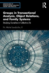 Groups in Transactional Analysis, Object Relations, and Family Systems – N. Michel Landaiche III
