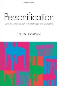 Personification: Using the Dialogical Self in Psychotherapy and Counselling – John Rowan